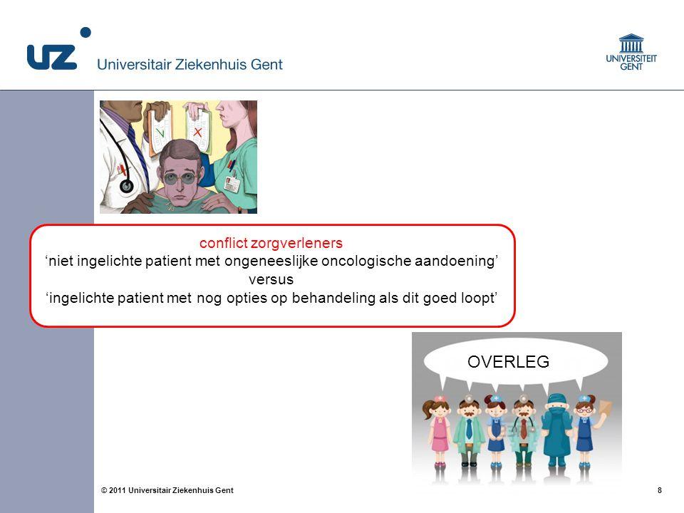 8© 2011 Universitair Ziekenhuis Gent conflict zorgverleners 'niet ingelichte patient met ongeneeslijke oncologische aandoening' versus 'ingelichte pat