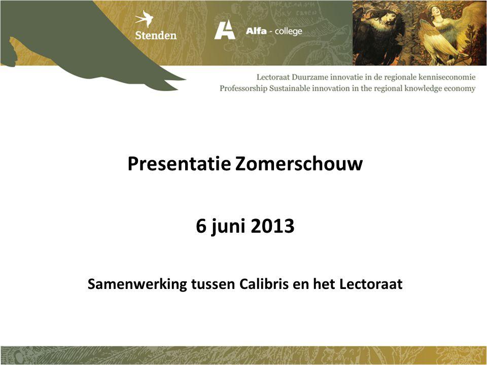 Presentatie Zomerschouw 6 juni 2013 Samenwerking tussen Calibris en het Lectoraat