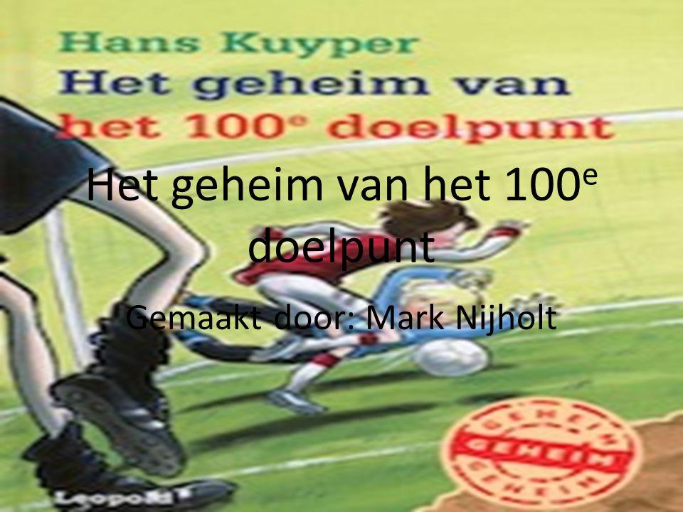 Het geheim van het 100 e doelpunt Gemaakt door: Mark Nijholt