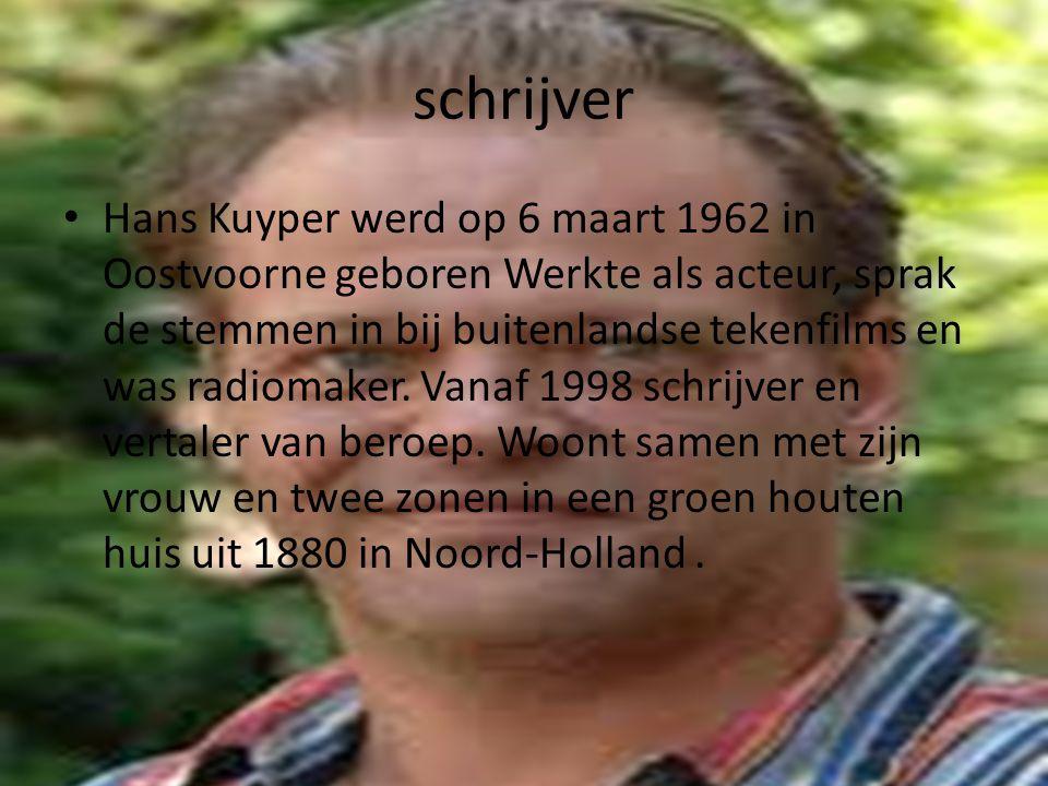 schrijver Hans Kuyper werd op 6 maart 1962 in Oostvoorne geboren Werkte als acteur, sprak de stemmen in bij buitenlandse tekenfilms en was radiomaker.