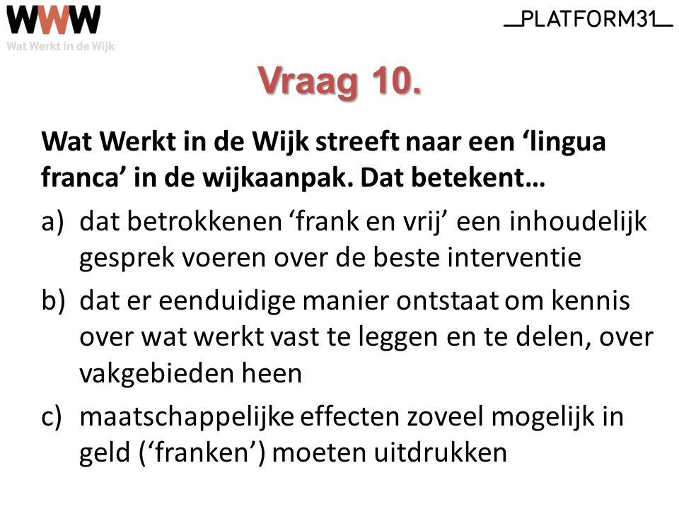 Vraag 10. Wat Werkt in de Wijk streeft naar een 'lingua franca' in de wijkaanpak.