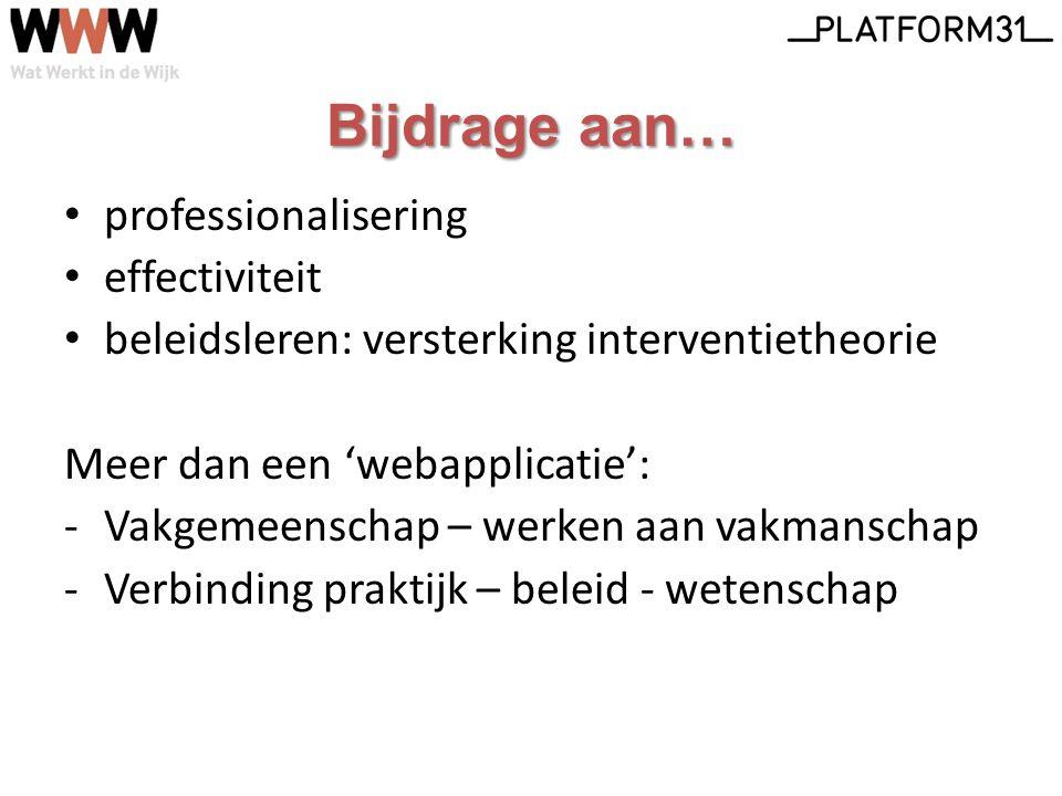professionalisering effectiviteit beleidsleren: versterking interventietheorie Meer dan een 'webapplicatie': -Vakgemeenschap – werken aan vakmanschap -Verbinding praktijk – beleid - wetenschap Bijdrage aan…