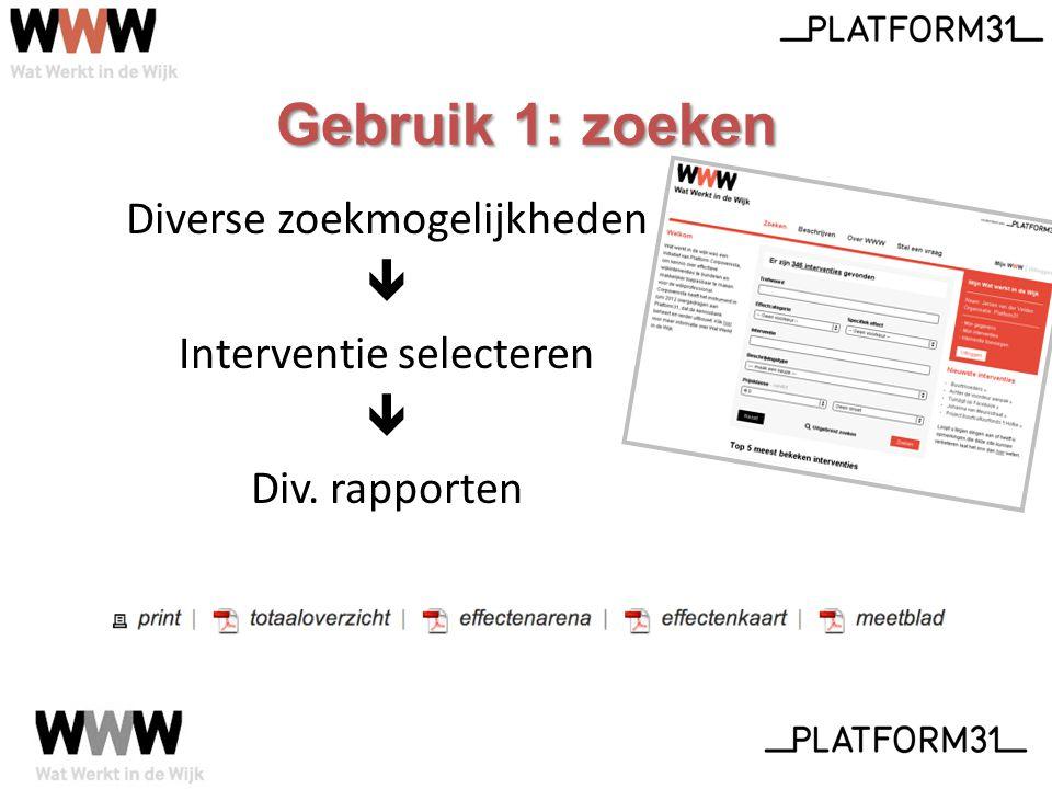 Diverse zoekmogelijkheden  Interventie selecteren  Div. rapporten Gebruik 1: zoeken