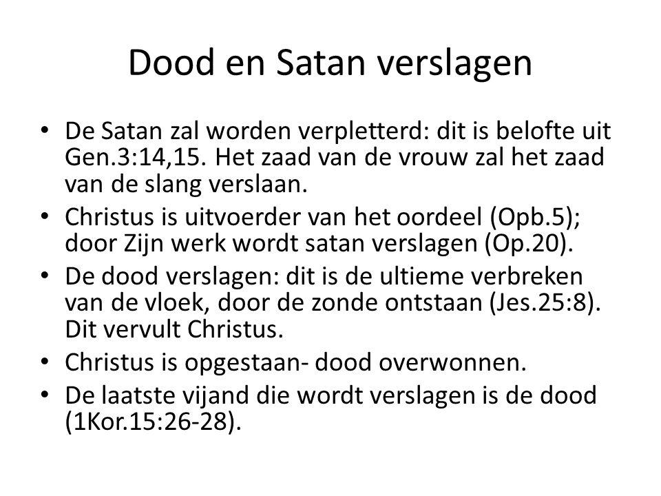 Dood en Satan verslagen De Satan zal worden verpletterd: dit is belofte uit Gen.3:14,15. Het zaad van de vrouw zal het zaad van de slang verslaan. Chr