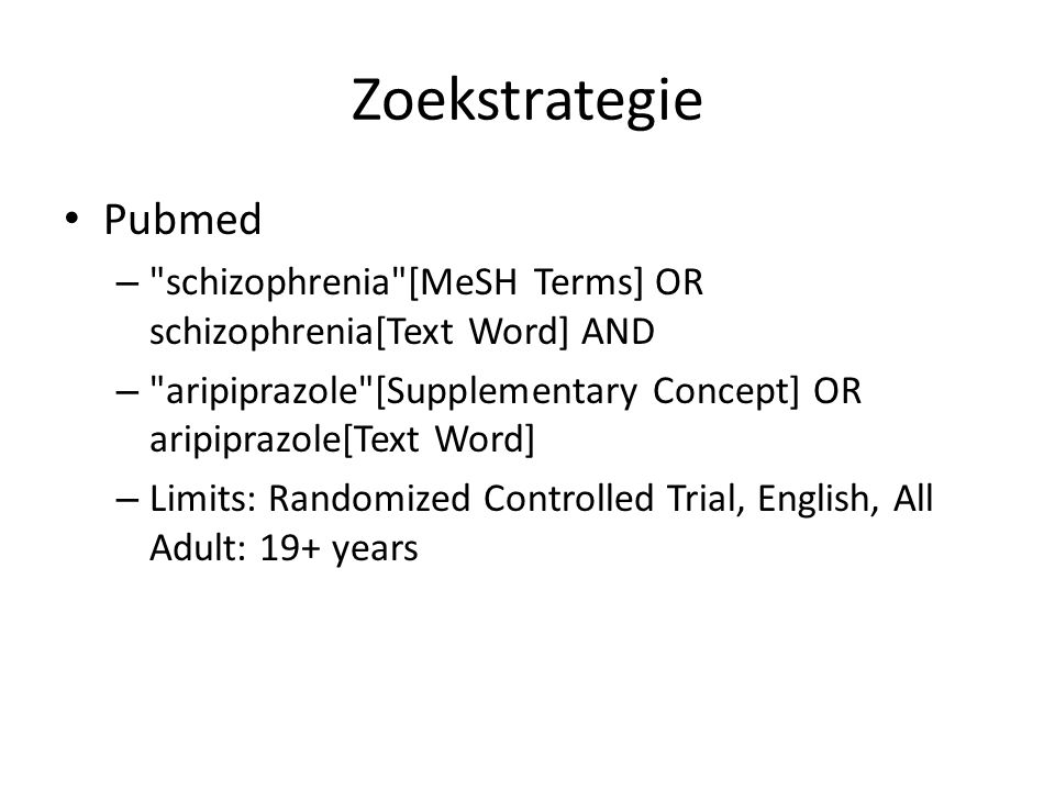 Zoekstrategie Pubmed – schizophrenia [MeSH Terms] OR schizophrenia[Text Word] AND – aripiprazole [Supplementary Concept] OR aripiprazole[Text Word] – Limits: Randomized Controlled Trial, English, All Adult: 19+ years