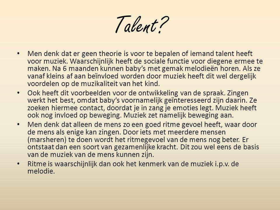 Talent? Men denk dat er geen theorie is voor te bepalen of iemand talent heeft voor muziek. Waarschijnlijk heeft de sociale functie voor diegene ermee