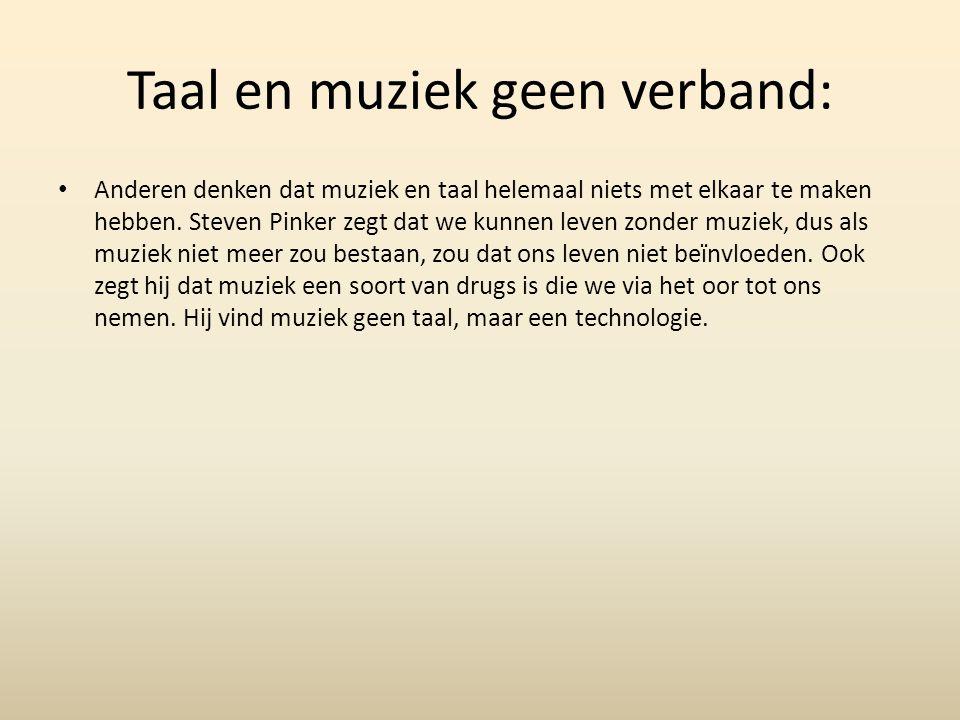 Taal en muziek geen verband: Anderen denken dat muziek en taal helemaal niets met elkaar te maken hebben. Steven Pinker zegt dat we kunnen leven zonde