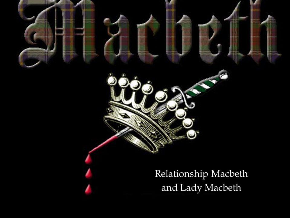   Lady Macbeth wordt pas geïntroduceerd bij het horen over koningschap we weten niet hoe hun relatie daarvoor was.