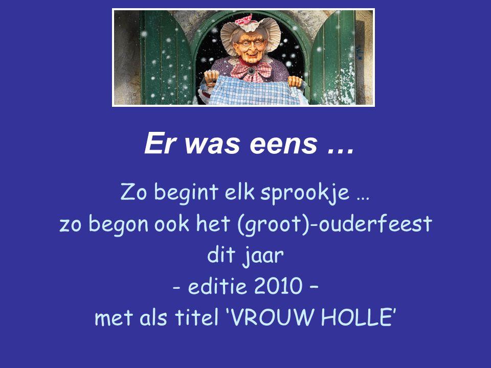 Er was eens … Zo begint elk sprookje … zo begon ook het (groot)-ouderfeest dit jaar - editie 2010 – met als titel 'VROUW HOLLE'