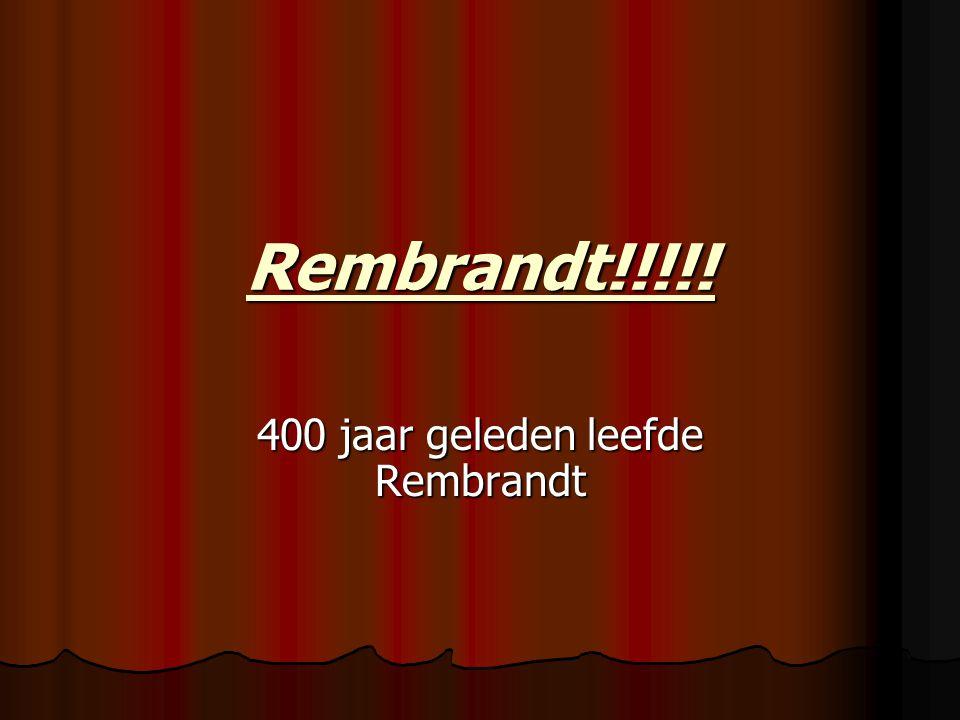 Rembrandt!!!!! 400 jaar geleden leefde Rembrandt
