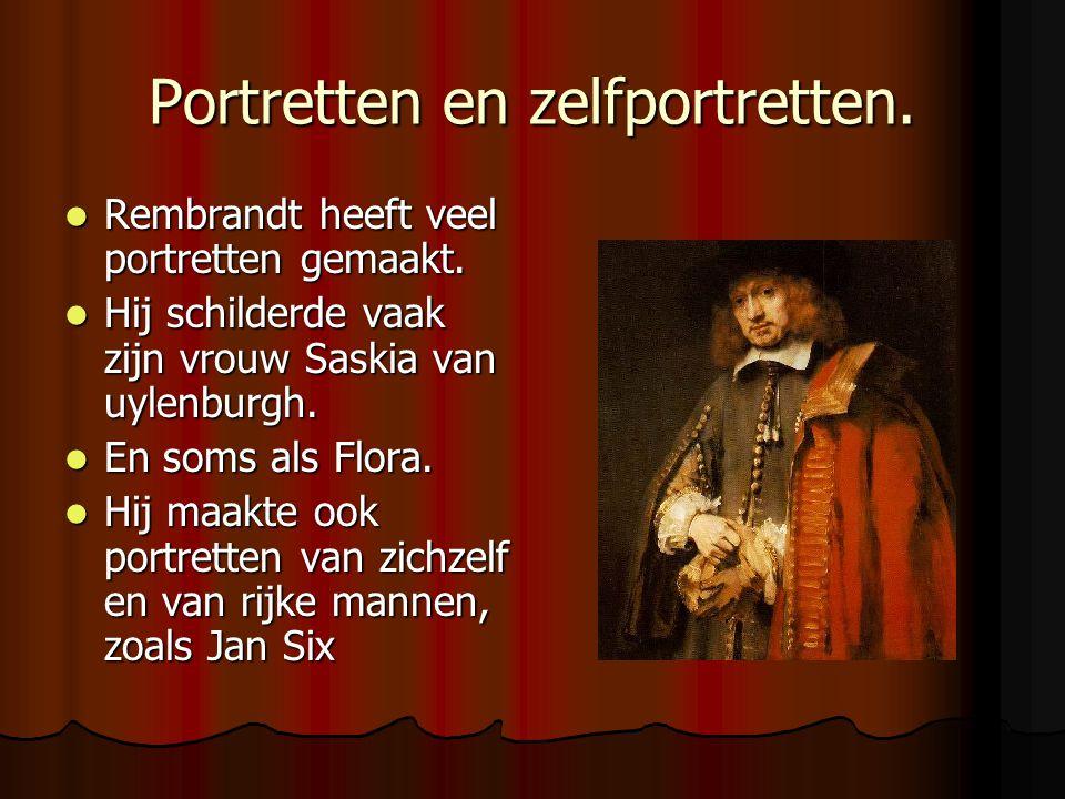 Portretten en zelfportretten. Rembrandt heeft veel portretten gemaakt. Rembrandt heeft veel portretten gemaakt. Hij schilderde vaak zijn vrouw Saskia