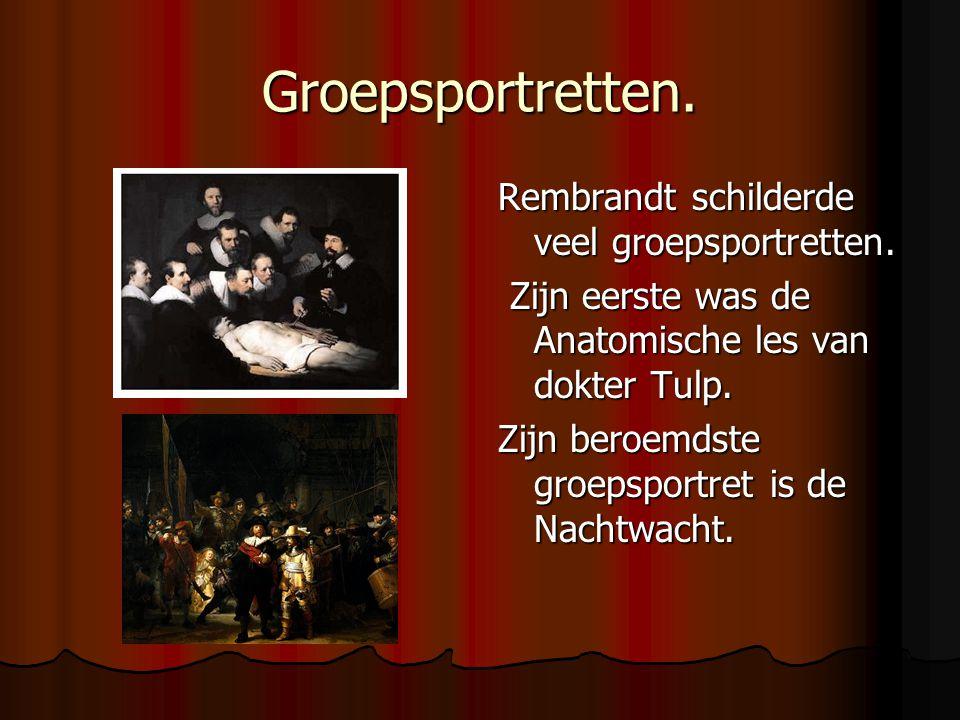 Groepsportretten. Rembrandt schilderde veel groepsportretten. Zijn eerste was de Anatomische les van dokter Tulp. Zijn eerste was de Anatomische les v