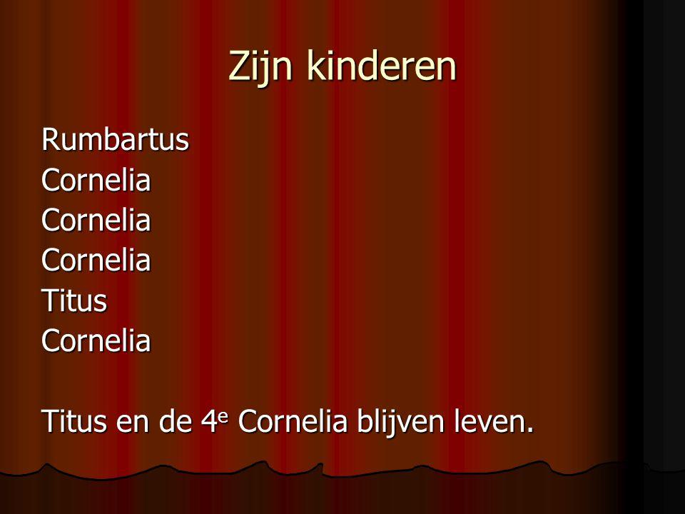 Zijn kinderen RumbartusCorneliaCorneliaCorneliaTitusCornelia Titus en de 4 e Cornelia blijven leven.