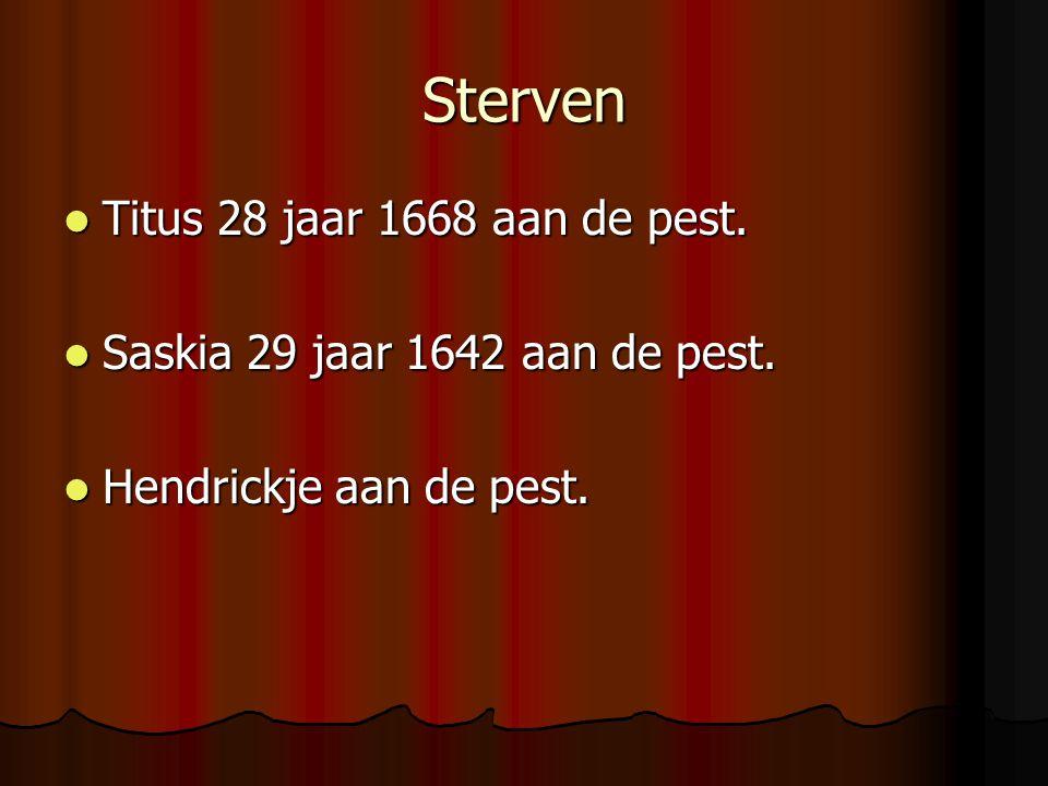 Sterven Titus 28 jaar 1668 aan de pest. Titus 28 jaar 1668 aan de pest. Saskia 29 jaar 1642 aan de pest. Saskia 29 jaar 1642 aan de pest. Hendrickje a