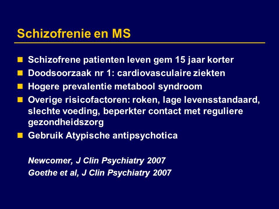 Schizofrenie en MS Schizofrene patienten leven gem 15 jaar korter Doodsoorzaak nr 1: cardiovasculaire ziekten Hogere prevalentie metabool syndroom Ove