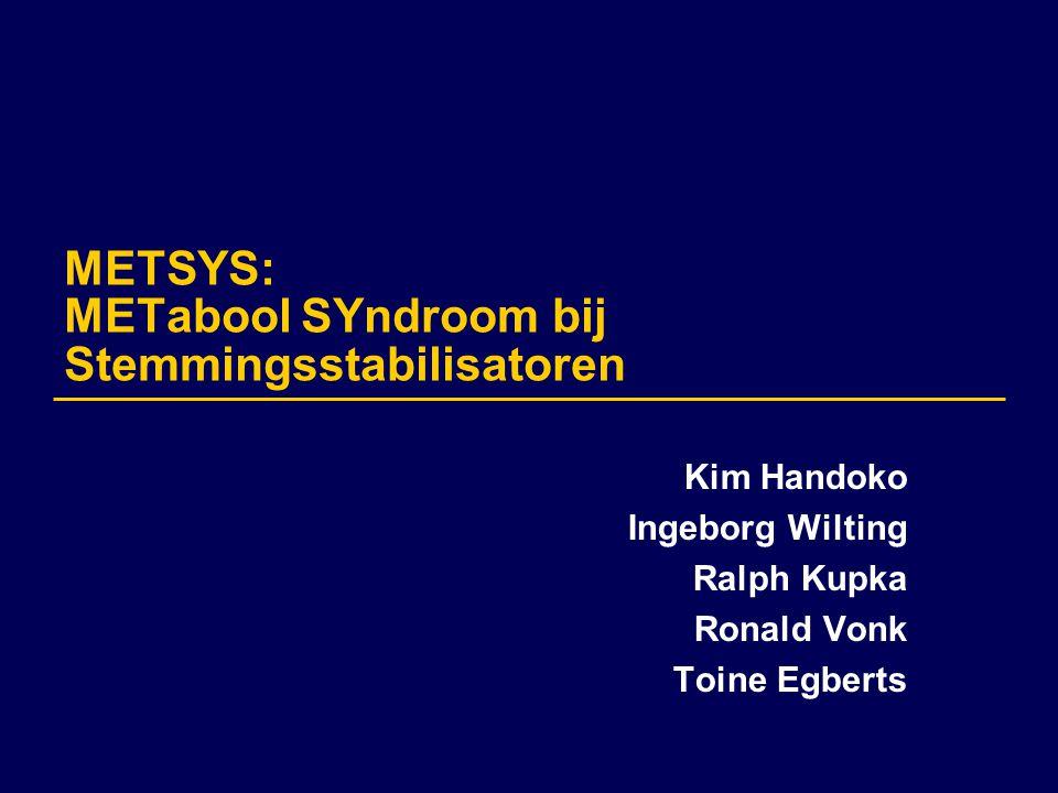METSYS: METabool SYndroom bij Stemmingsstabilisatoren Kim Handoko Ingeborg Wilting Ralph Kupka Ronald Vonk Toine Egberts