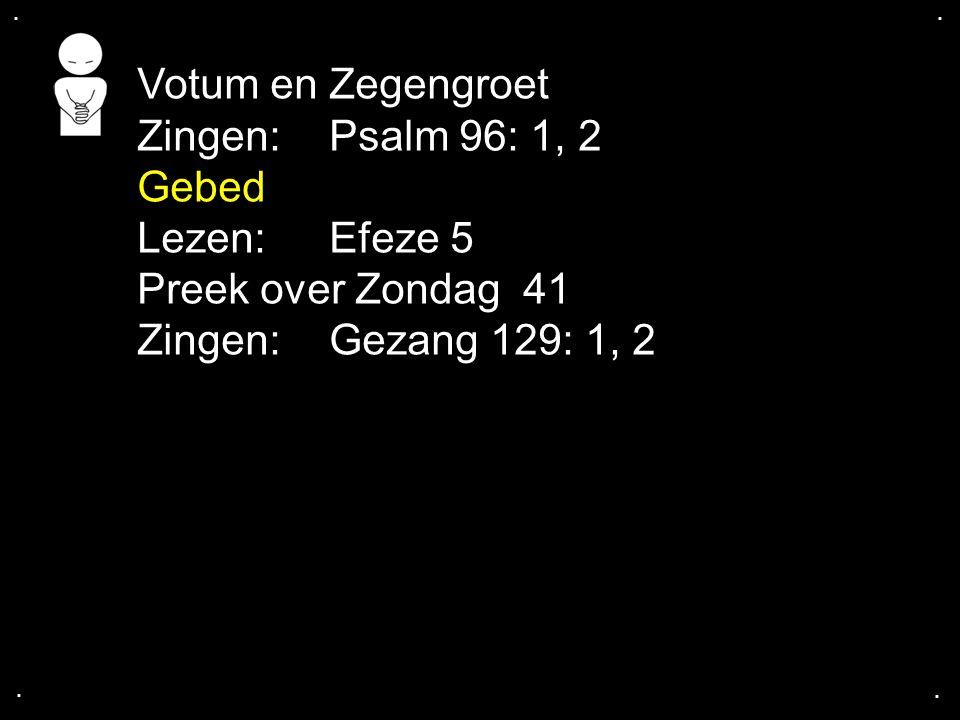 .... Votum en Zegengroet Zingen:Psalm 96: 1, 2 Gebed Lezen: Efeze 5 Preek over Zondag 41 Zingen:Gezang 129: 1, 2
