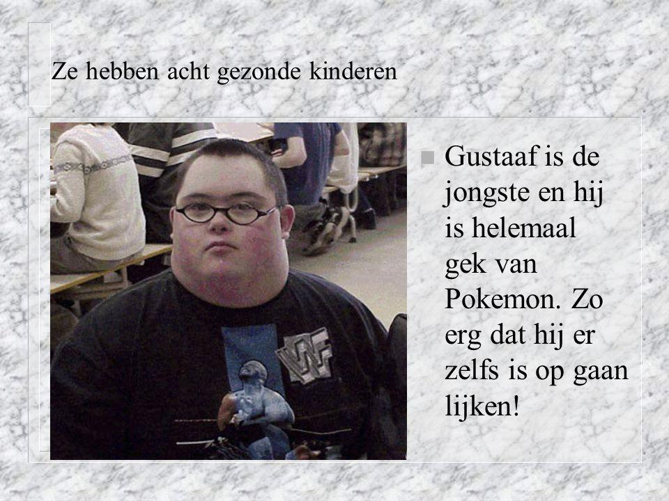 Ze hebben acht gezonde kinderen n Gustaaf is de jongste en hij is helemaal gek van Pokemon.