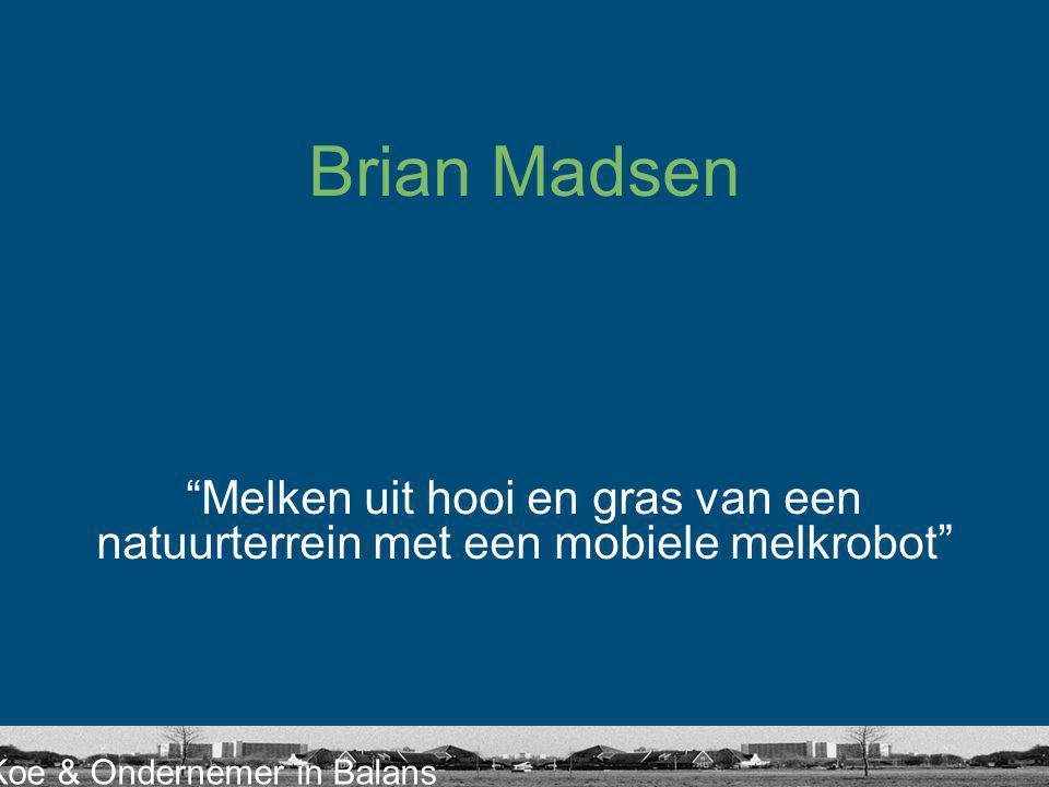 """Koe & Ondernemer in Balans Brian Madsen """"Melken uit hooi en gras van een natuurterrein met een mobiele melkrobot"""""""