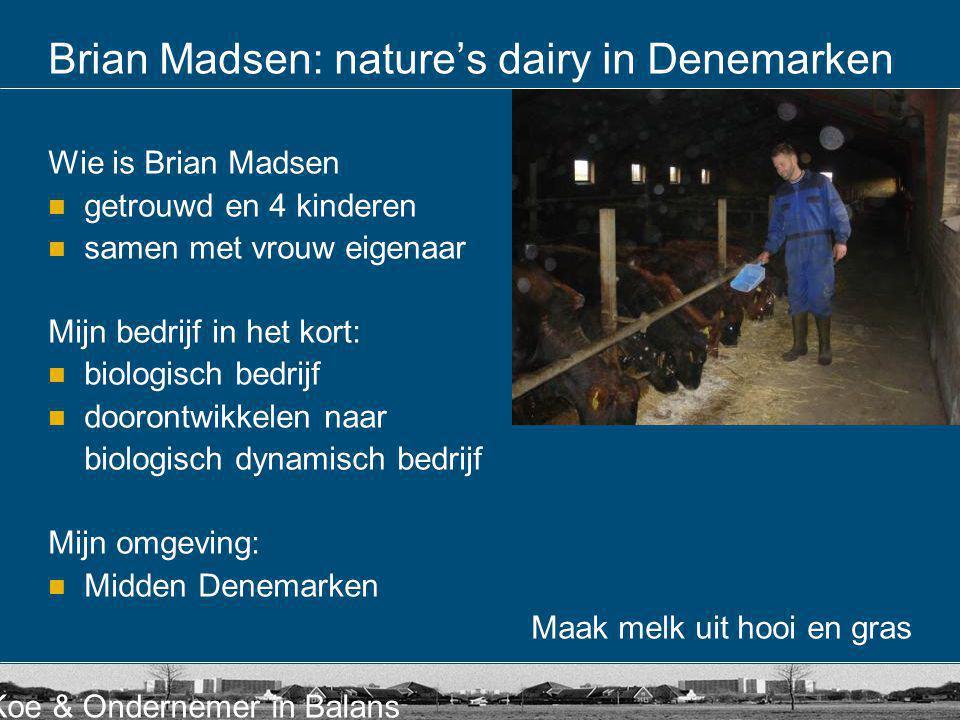 Koe & Ondernemer in Balans Brian Madsen: nature's dairy in Denemarken Wie is Brian Madsen getrouwd en 4 kinderen samen met vrouw eigenaar Mijn bedrijf