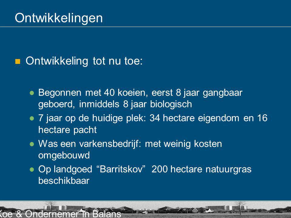 Koe & Ondernemer in Balans Ontwikkelingen Ontwikkeling tot nu toe: Begonnen met 40 koeien, eerst 8 jaar gangbaar geboerd, inmiddels 8 jaar biologisch