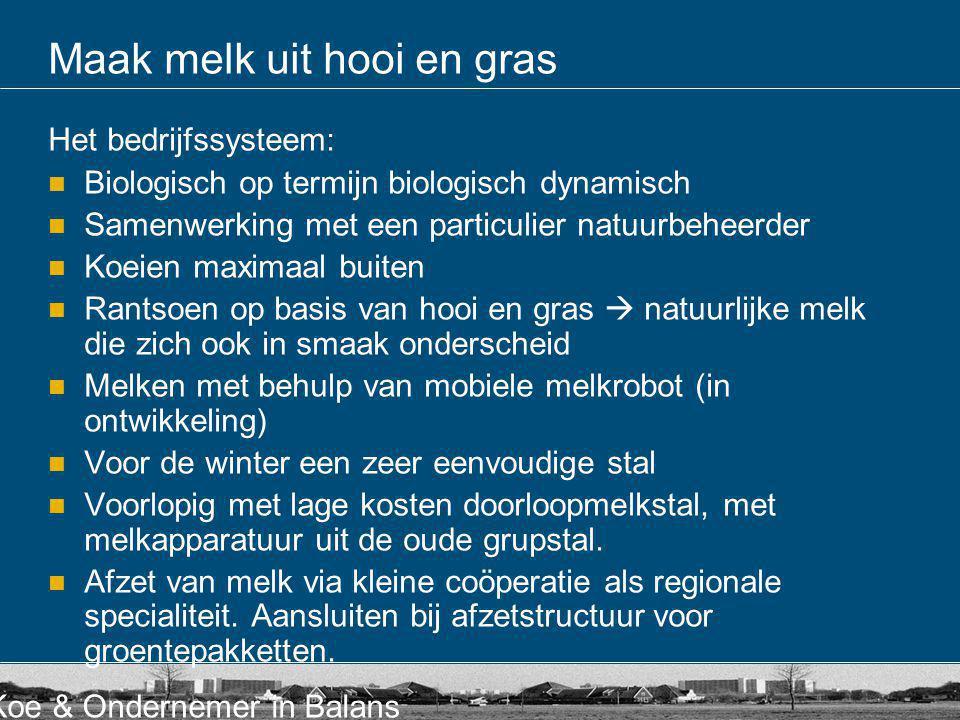 Koe & Ondernemer in Balans Maak melk uit hooi en gras Het bedrijfssysteem: Biologisch op termijn biologisch dynamisch Samenwerking met een particulier
