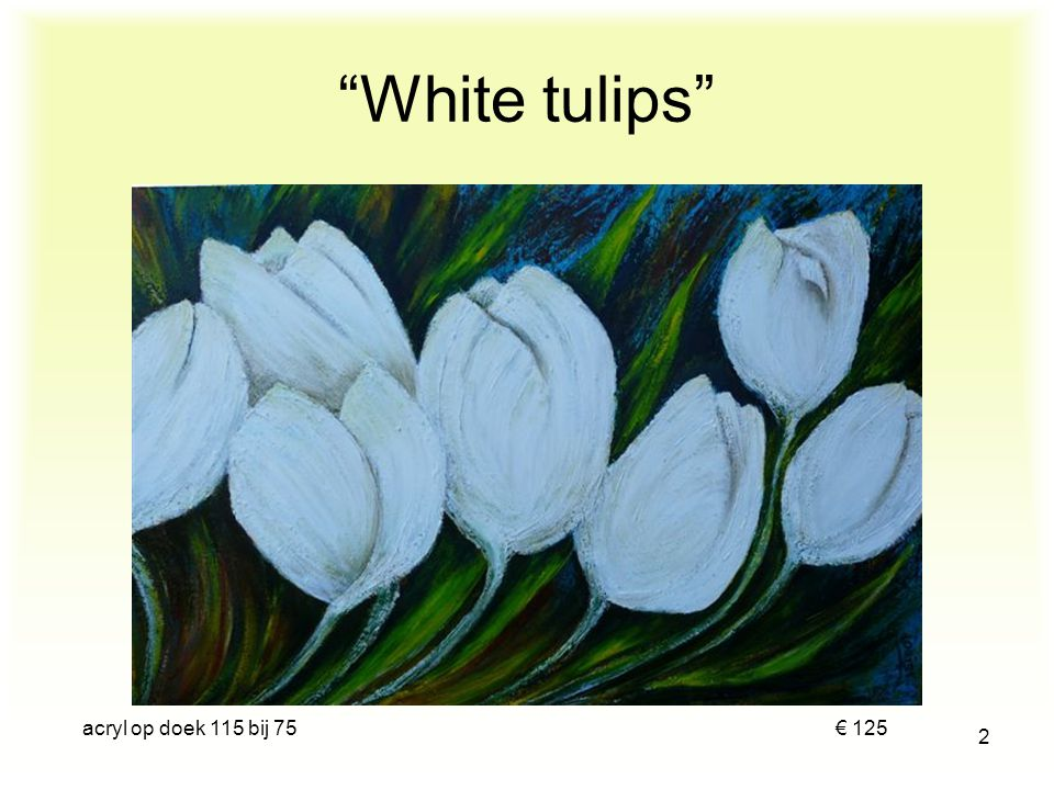 acryl op doek 115 bij 75 € 125 2 White tulips