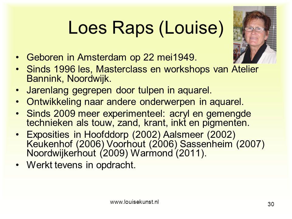 Loes Raps (Louise) Bij het zien van de acrylschilderijen van de kunstenaar Louise kun je vaststellen, dat zij zeer goed kijkt naar hoe haar onderwerpe