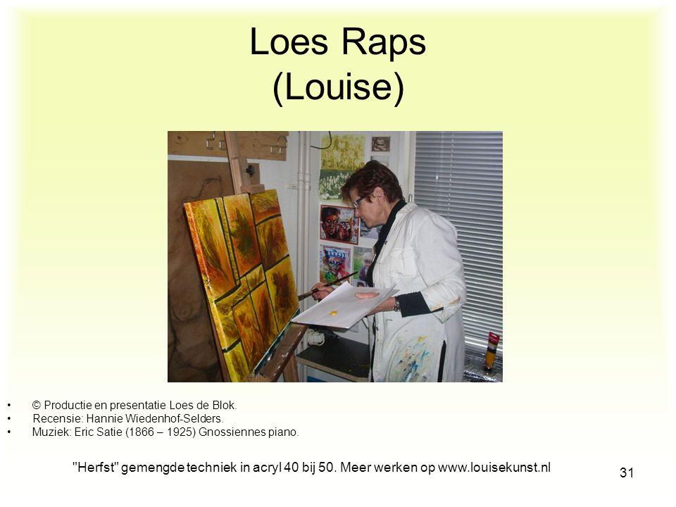www.louisekunst.nl 30 Loes Raps (Louise) Geboren in Amsterdam op 22 mei1949. Sinds 1996 les, Masterclass en workshops van Atelier Bannink, Noordwijk.