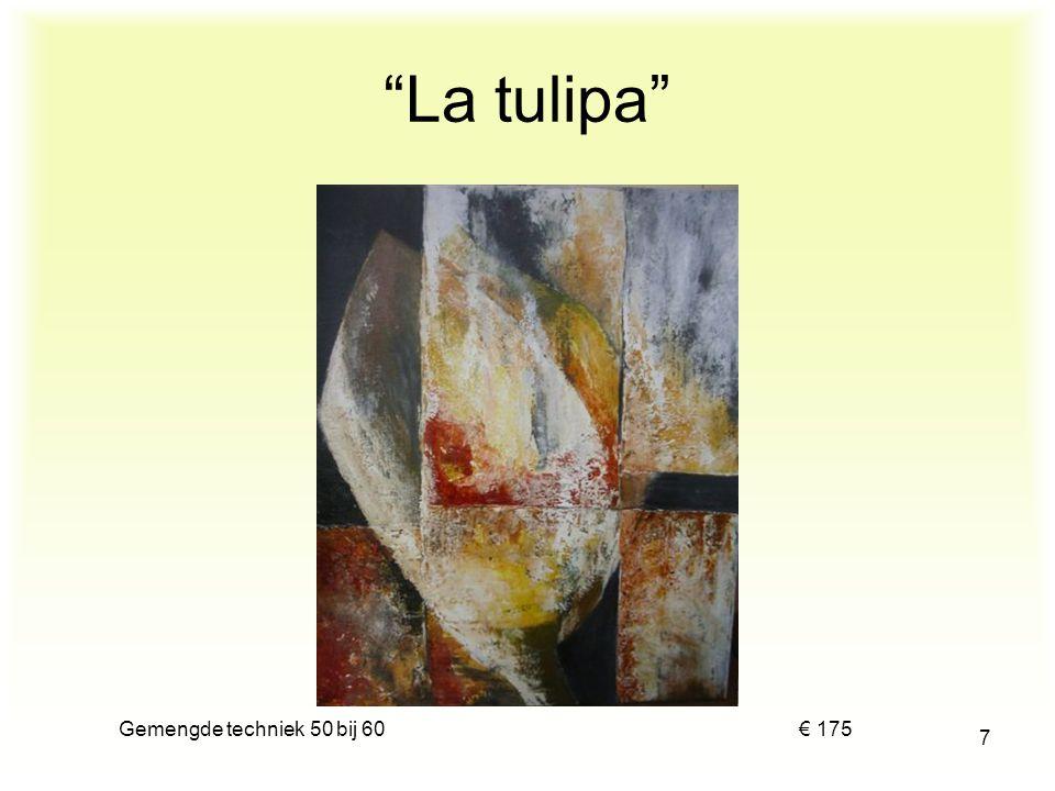 Gemengde techniek 50 bij 60 € 175 7 La tulipa