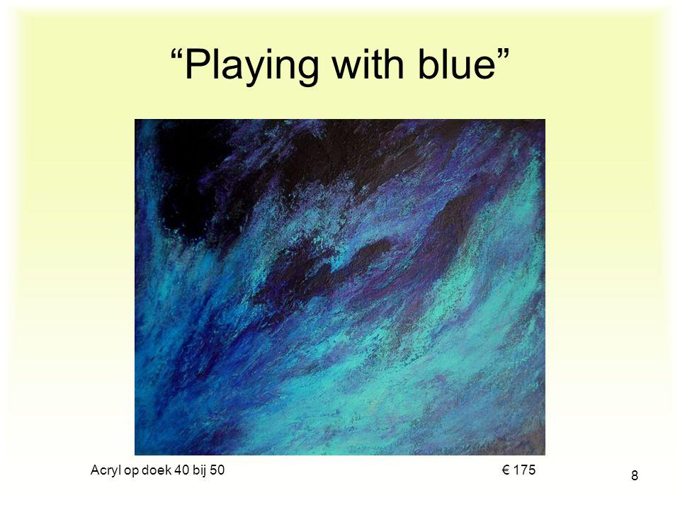 Acryl op doek 40 bij 50 € 175 8 Playing with blue