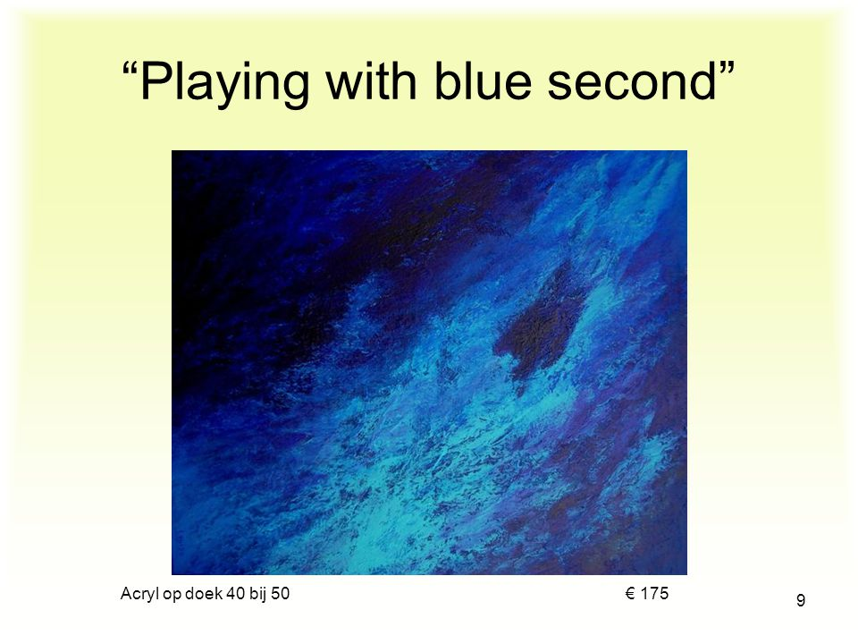 "Acryl op doek 40 bij 50 € 175 8 ""Playing with blue"""