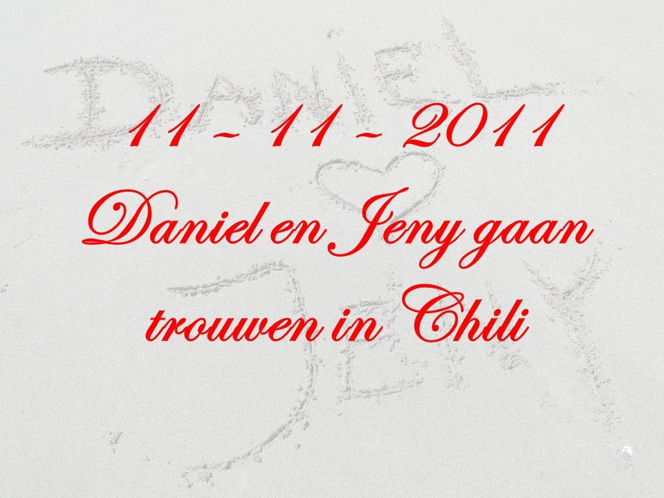 11 – 11 – 2011 Daniel en Jeny gaan trouwen in Chili