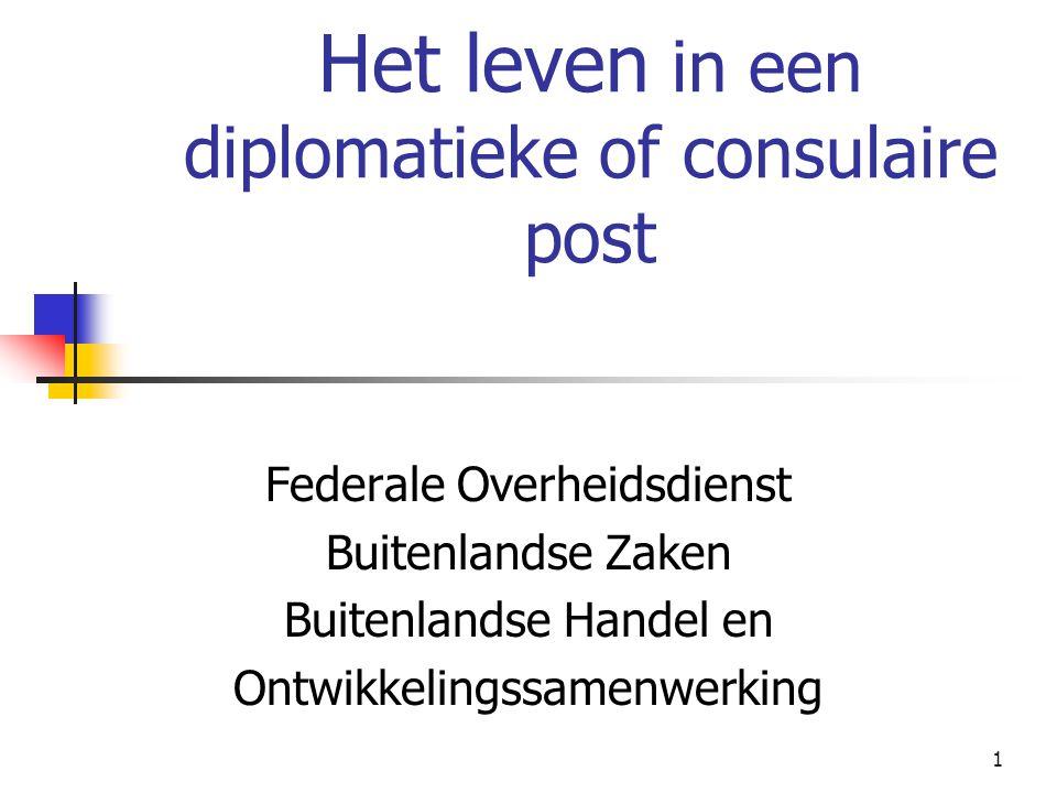 1 Het leven in een diplomatieke of consulaire post Federale Overheidsdienst Buitenlandse Zaken Buitenlandse Handel en Ontwikkelingssamenwerking