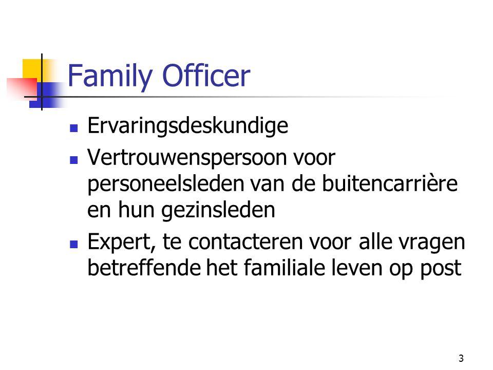 3 Family Officer Ervaringsdeskundige Vertrouwenspersoon voor personeelsleden van de buitencarrière en hun gezinsleden Expert, te contacteren voor alle
