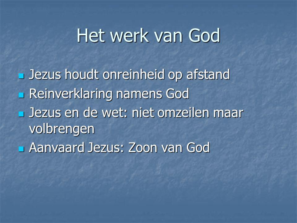 Het werk van God Jezus houdt onreinheid op afstand Jezus houdt onreinheid op afstand Reinverklaring namens God Reinverklaring namens God Jezus en de w