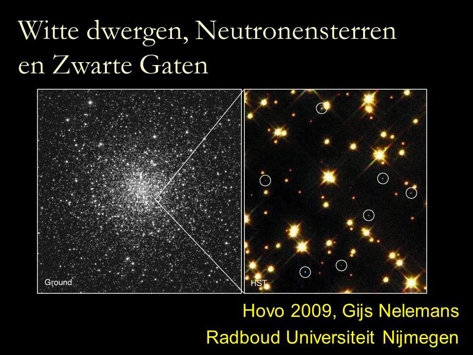 Opzet Ma 16/3 (GN):Sterevolutie Ma 23/3 (GN):Structuur van WD en de Chandrasekhar massa Ma 30/3 (GN):WD in dubbelsterren en type Ia Supernovae Ma 6/4 (PG):Supernovae, de vorming van NS, ZG Ma 20/4 (PG):Structuur NS en Pulsars Ma 27/4 (PG):NS en ZG in dubbelsterren: X-ray binaries en gamma-ray bursts GN: Gijs Nelemans; PG: Paul Groot
