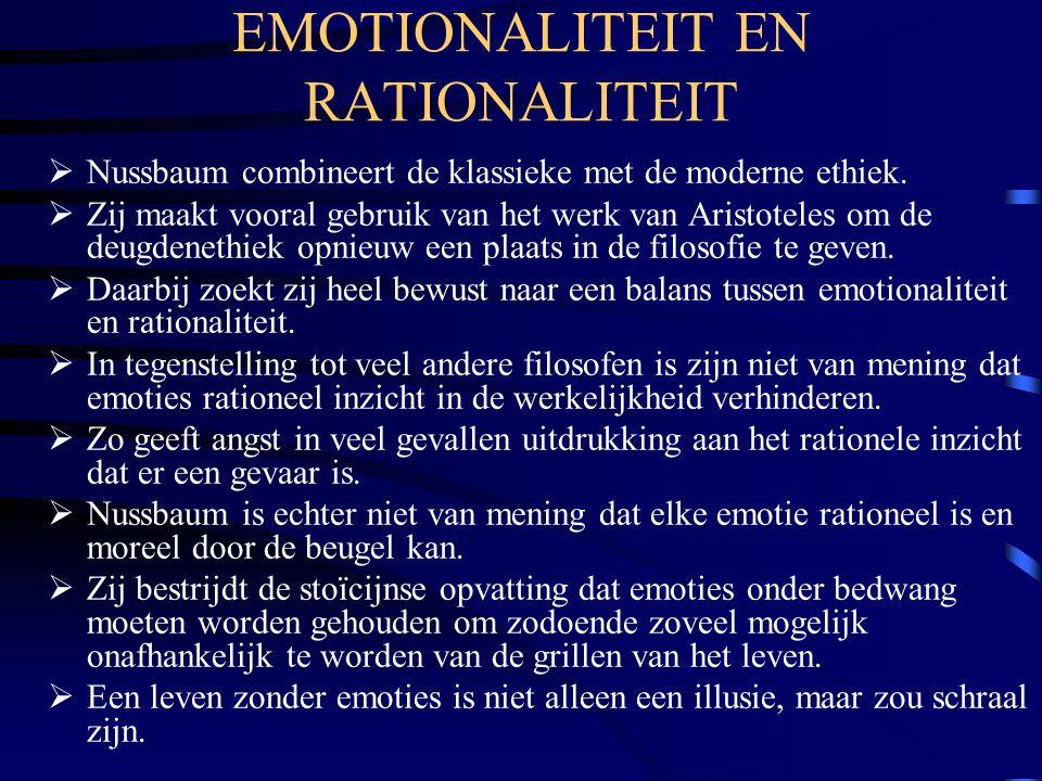 EMOTIONALITEIT EN RATIONALITEIT  Nussbaum combineert de klassieke met de moderne ethiek.  Zij maakt vooral gebruik van het werk van Aristoteles om d
