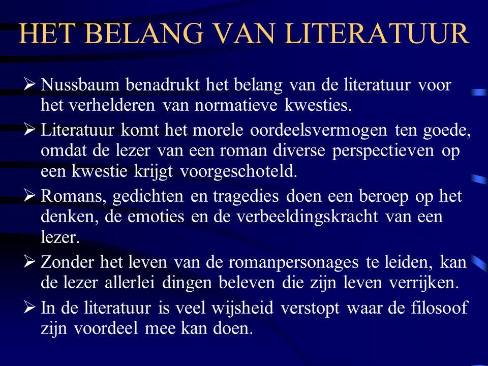 HET BELANG VAN LITERATUUR  Nussbaum benadrukt het belang van de literatuur voor het verhelderen van normatieve kwesties.  Literatuur komt het morele