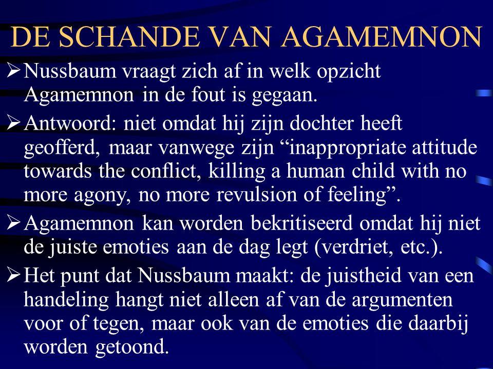 DE SCHANDE VAN AGAMEMNON  Nussbaum vraagt zich af in welk opzicht Agamemnon in de fout is gegaan.  Antwoord: niet omdat hij zijn dochter heeft geoff