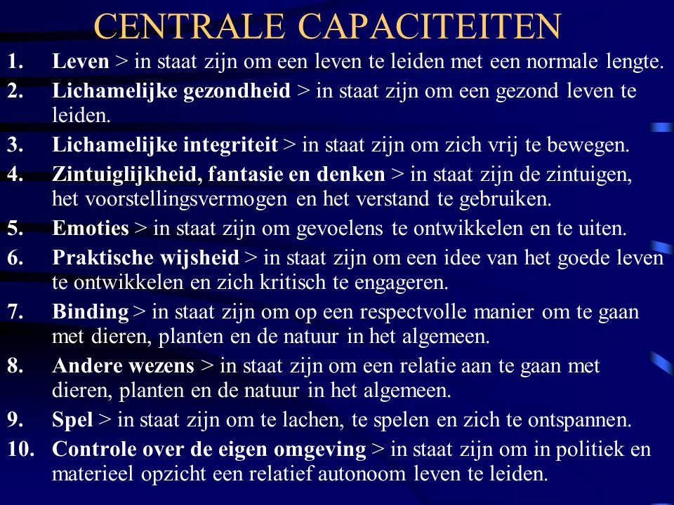 CENTRALE CAPACITEITEN 1.Leven > in staat zijn om een leven te leiden met een normale lengte. 2.Lichamelijke gezondheid > in staat zijn om een gezond l