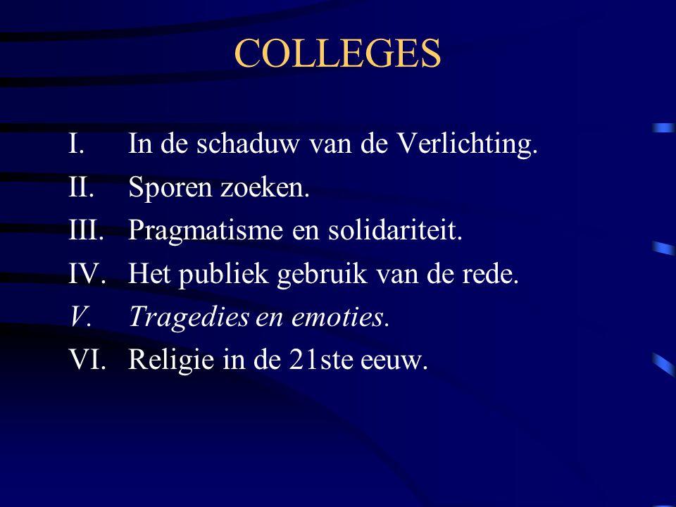 COLLEGES I.In de schaduw van de Verlichting. II.Sporen zoeken. III.Pragmatisme en solidariteit. IV.Het publiek gebruik van de rede. V.Tragedies en emo