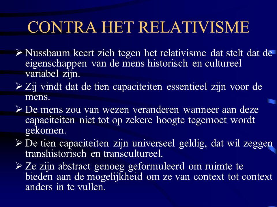 CONTRA HET RELATIVISME  Nussbaum keert zich tegen het relativisme dat stelt dat de eigenschappen van de mens historisch en cultureel variabel zijn. 