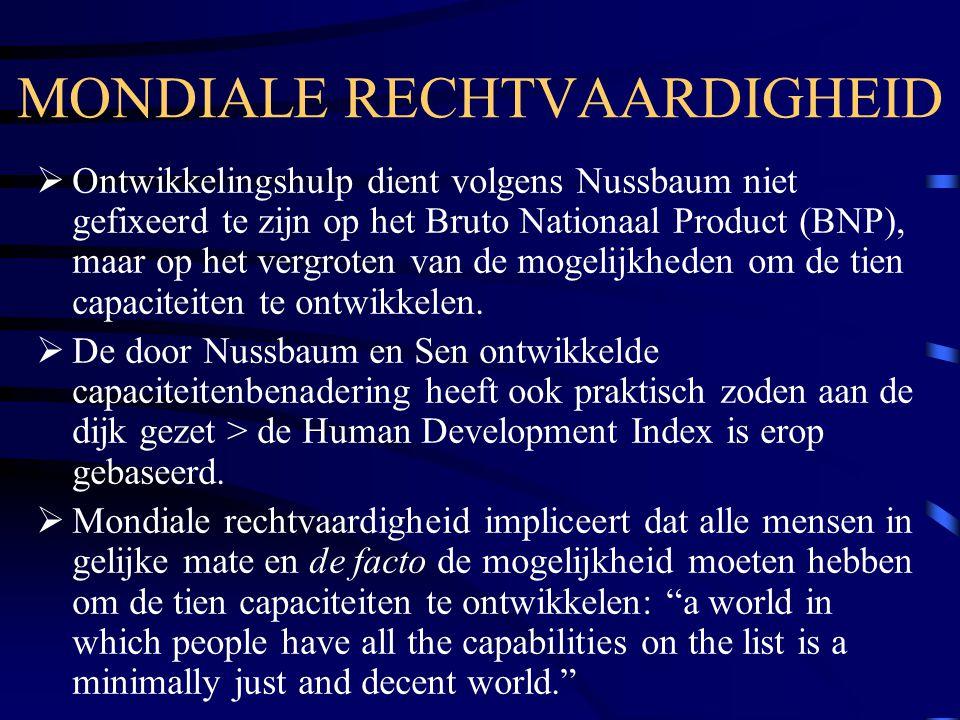 MONDIALE RECHTVAARDIGHEID  Ontwikkelingshulp dient volgens Nussbaum niet gefixeerd te zijn op het Bruto Nationaal Product (BNP), maar op het vergrote
