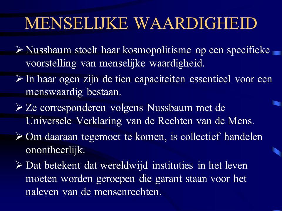 MENSELIJKE WAARDIGHEID  Nussbaum stoelt haar kosmopolitisme op een specifieke voorstelling van menselijke waardigheid.  In haar ogen zijn de tien ca