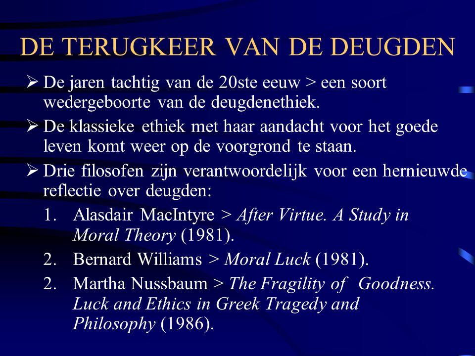 DE TERUGKEER VAN DE DEUGDEN  De jaren tachtig van de 20ste eeuw > een soort wedergeboorte van de deugdenethiek.  De klassieke ethiek met haar aandac
