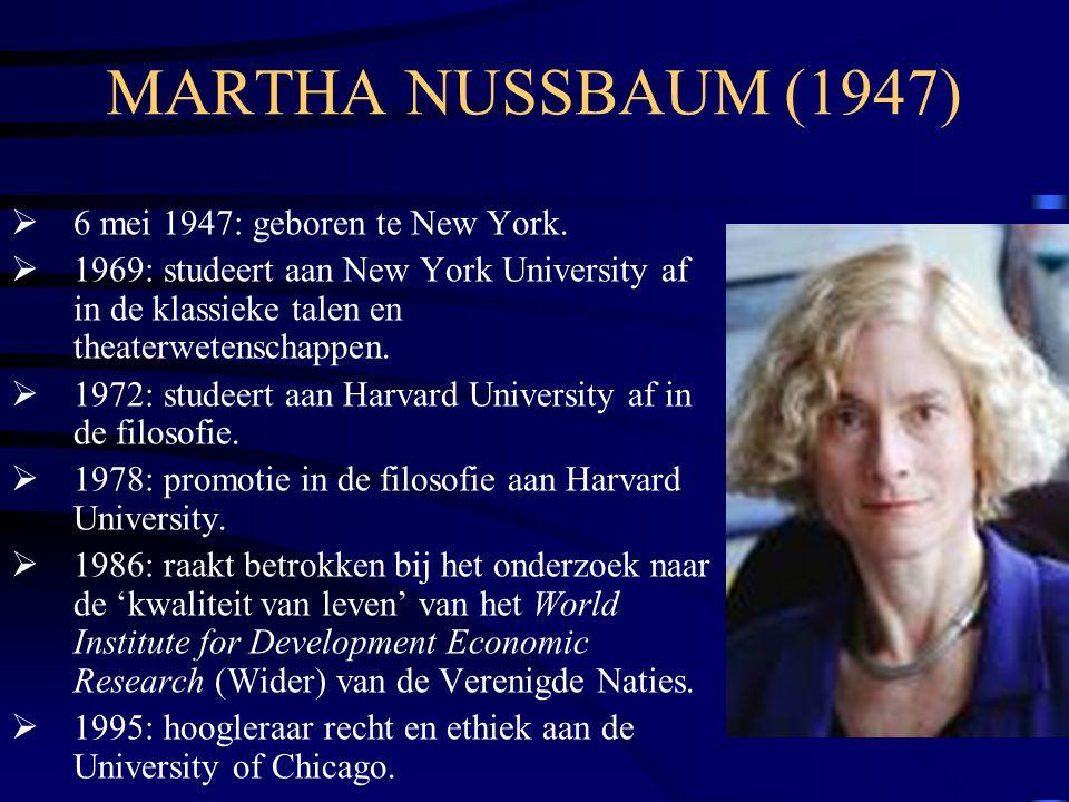 MARTHA NUSSBAUM (1947)  6 mei 1947: geboren te New York.  1969: studeert aan New York University af in de klassieke talen en theaterwetenschappen. 