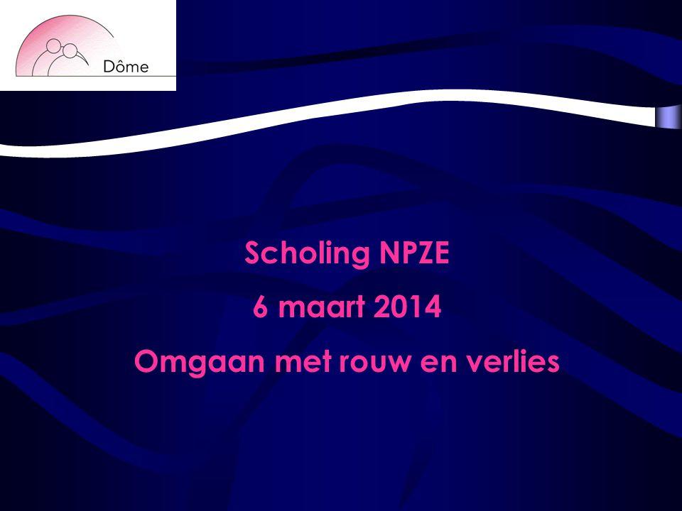 Scholing NPZE 6 maart 2014 Omgaan met rouw en verlies