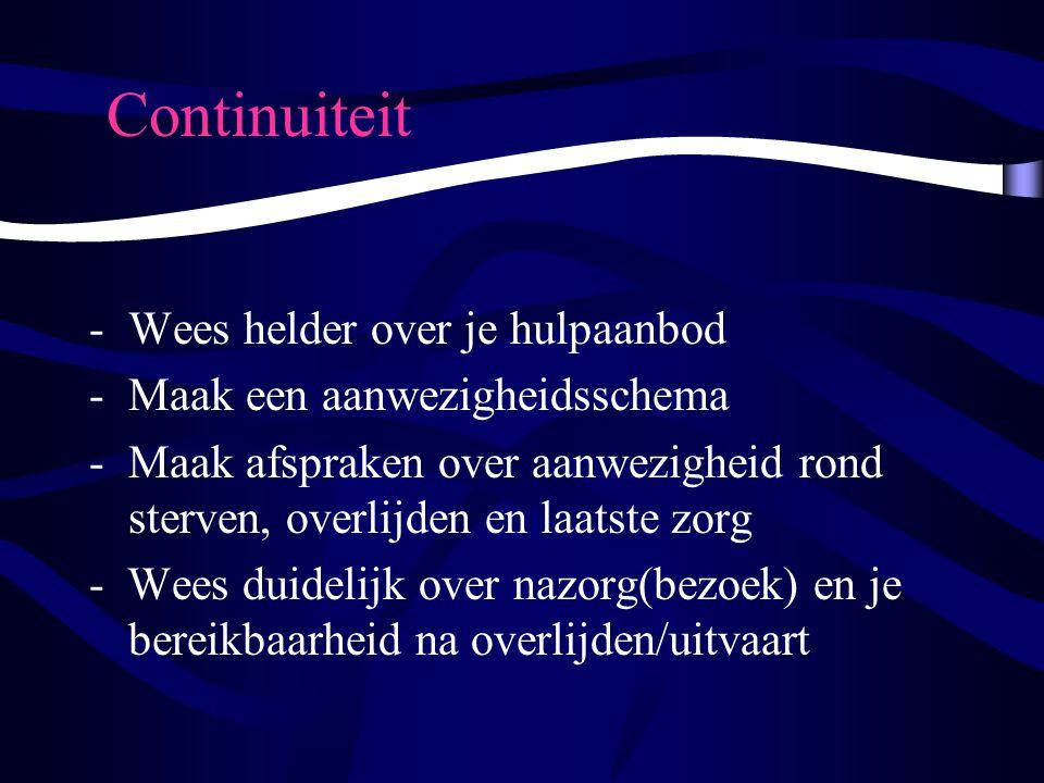 Continuiteit -Wees helder over je hulpaanbod -Maak een aanwezigheidsschema -Maak afspraken over aanwezigheid rond sterven, overlijden en laatste zorg