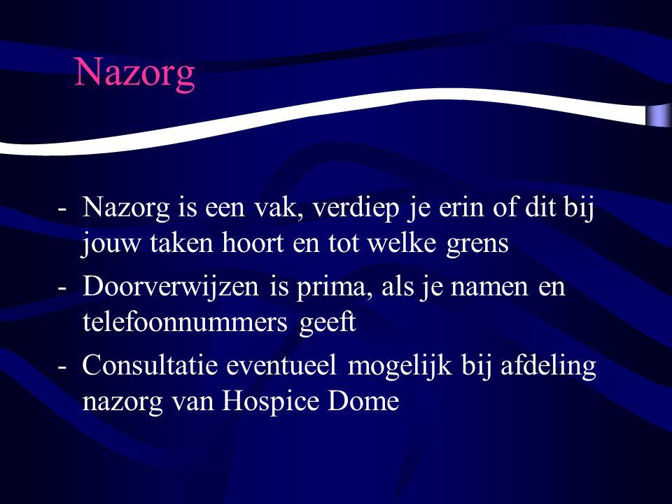 Nazorg -Nazorg is een vak, verdiep je erin of dit bij jouw taken hoort en tot welke grens -Doorverwijzen is prima, als je namen en telefoonnummers gee